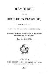 Mémoires sur la Révolution française, par Buzot, pŕcédés d'un précis de sa vie et de Recherches historiques sur les Girondins, par m. Guadet