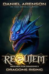 Dragons Rising: Requiem for Dragons, Book Three