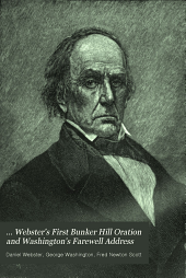... Webster's First Bunker Hill Oration and Washington's Farewell Address: Edited with Notes and an Introduction