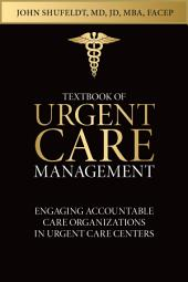 Textbook of Urgent Care Management: Chapter 34, Engaging Accountable Care Organizations in Urgent Care Centers