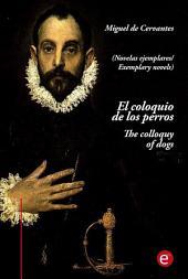 El coloquio de los perros/The colloquy of dogs (edición bilingüe/bilingual edition)