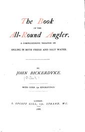 The Book of the All-round Angler: A Comprehensive Treatise on Angling in Both Fresh and Salt Water
