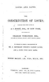 Locks and Safes. The construction of locks; compiled from the papers of A. C. Hobbs, ... and edited by C. Tomlinson. ... To which is added a description of ... J. B. Fenby's patent locks, and a note upon iron safes. By R. Mallet