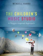 The Children's Music Studio: A Reggio-inspired Approach