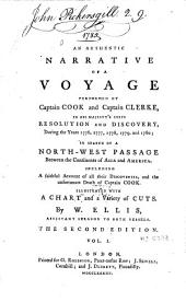 An Authentic Narrative of a Voyage Performed by Captain Cook and Captain Clerke... During the Years 1776, 1777, 1778, 1779, and 1780; in Search of a North-west Passage Between the Continents of Asia and America. Including a Faithful Account of All Their Discoveries, and the Unfortunate Death of Captain Cook...