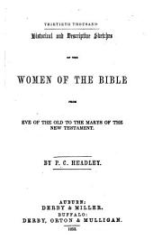 Historical and Descriptive Sketches of the Women of the Bible: From Eve of the Old to the Marys of the New Testament
