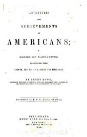 Adventures and Achievements of Americans: A Series of Narratives Illustrating Their Heroism, Self-reliance, Genius and Enterprise