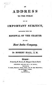 An Address to the Public on an important subject, connected with the renewal of the Charter of the East India Company
