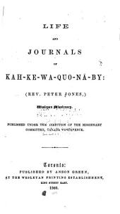 Life and Journals of Keh-ke-wa-guo-nā-ba: (Rev. Peter Jones,) Wesleyan Missionary