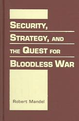 Security Strategy And The Quest For Bloodless War Book PDF