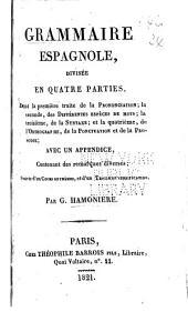 Grammaire Espagnole: divisée en quatre parties, dont la première traite de la prononciation; la seconde, des différentes espèces de mots; la troisième, de la syntaxe; et la quatrième, de l'orthographe, de la ponctuation et de la prosodie: avec un appendice, contenant des remarques diverses; suivie d'un cours de thèmes, et d'un traité de versification