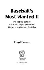 Baseball's Most Wanted™ II: The Top 10 Book of More Bad Hops, Screwball Players, and other Oddities