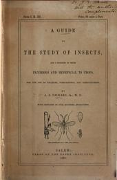 Guide to the Study of Insects: And a Treatise on Those Injurious and Beneficial to Crops: for the Use of Colleges, Farm-schools, and Agriculturists, Parts 1-3