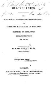 Miscellanies: The foreign relations of the British Empire; the internal resources of Ireland; sketches of character; dramatic criticism, etc