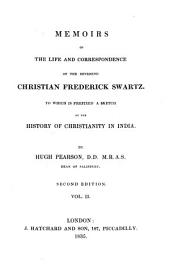 Memoirs of the life and correspondence of the Reverend Christian Frederick S(ch)wartz: to which is prefixed a sketch of the history of Christianity in India, Volume 2