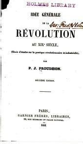 Idée générale de la revolution au XIXe siecle: (Choix d'études sur la pratique révolutionnaire et industrielle)