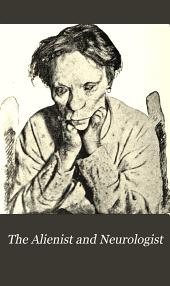 The Alienist and Neurologist: Volume 19