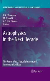 Astrophysics in the Next Decade: The James Webb Space Telescope and Concurrent Facilities