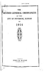 The Revised General Ordinances of the City of Pittsburg  Kansas of 1914 PDF