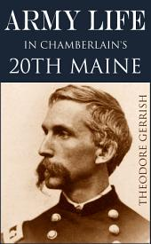 Army Life in Chamberlain's 20th Maine (Expanded, Annotated)