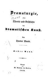 Dramaturgie: oder Theorie und Geschichte der Dramatischen Kunst, Bände 1-2