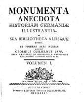 Monumenta anecdota historiam Germaniae illustrantia: Volume 1