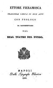 Ettore Fieramosca: tragedia lirica in due atti : con prologo ; da rappresentarsi nel Real Teatro del Fondo