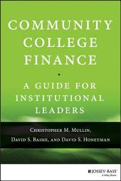 Community College Finance: A Guide for Institutional Leaders