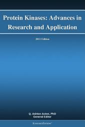 Protein Kinases: Advances in Research and Application: 2011 Edition