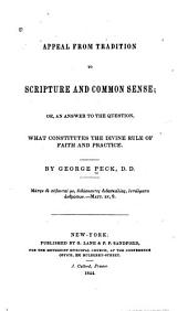 Appeal from Tradition to Scripture and Common Sense: Or, An Answer to the Question, what Constitutes the Divine Rule of Faith and Practice
