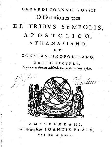 Gerardi Ioannis Vossii Dissertationes tres De Tribvs Symbolis  Apostolico  Athanasiano  Et Constantinopolitano