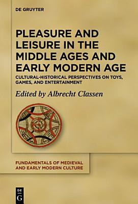 Pleasure and Leisure in the Middle Ages and Early Modern Age PDF