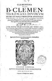 Clementina, Hoc Est, B. Clementis Romani ... Opera, quae quidem in hunc vsq[ue] diem a varijs auctoribus collecta, conuersa, emendataq[ue] latine exstant, omnia
