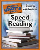 The Complete Idiot's Guide to Speed Reading: Time-Saving Strategies for Reading Faster and Remembering More