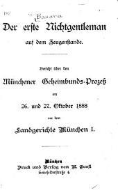 Der Erste Nichtgentlemen auf dem Zeugenstande: Bericht über den Münchener Geheimbunds-Prozess am 26. und 27. Oktober 1888 vor dem Landgerichte München I.