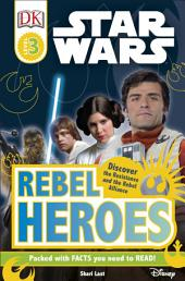 DK Readers L3: Star Wars: Rebel Heroes: Discover the Resistance and the Rebel Alliance