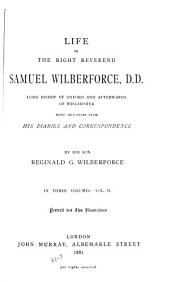 Life of the Right Reverend Samuel Wilberforce, D.D.: Lord Bishop of Oxford and Afterwards of Winchester, with Selections from His Diaries and Correspondence, Volume 2