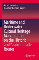 Maritime and Underwater Cultural Heritage Management on the Historic and Arabian Trade Routes PDF