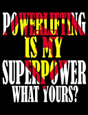 Powerlifting is My Superpower. What Yours?