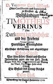 Vollständiger Timotheus Verinus Oder Darlegung der Wahrheit und des Friedens In denen bisherigen Pietitischen Streitigkeiten: Band 1