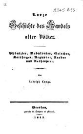 Kurze Geschichte des Handels alter Völker: Phönizier, Babylonier, Griechen, Karthager, Ægypter, Araber und Æthiopier