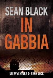 In Gabbia - Serie di Ryan Lock 2: Volume 2