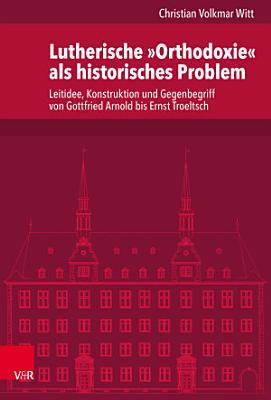 Lutherische   Orthodoxie   als historisches Problem PDF
