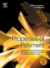 Properties of Polymers: Their Correlation with Chemical Structure; their Numerical Estimation and Prediction from Additive Group Contributions, Edition 4