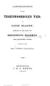 Aanteekeningen op den tegenwoordigen tijd; of Losse bladen, gewaaid uit het boek van Desiderius Erasmus, staande op de Groote Markt te Rotterdam; gevonden door een Commis-Voyageur