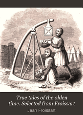 True tales of the olden time. Selected from Froissart
