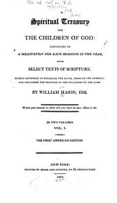 A Spiritual Treasury for the Children of God: Consisting of a Meditation for Each Morning in the Year, Upon Select Texts of Scripture: Humbly Intended to Establish the Faith, Promote the Comfort, and Influence the Practice of the Followers of the Lamb, Volume 1