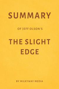Summary of Jeff Olson   s The Slight Edge by Milkyway Media PDF