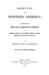 Oriental and Western Siberia: A Narrative of Seven Years' Explorations and Adventures in Siberia, Mongolia, the Kirghis Steppes, Chinese Tartary, and a Part of Central Asia