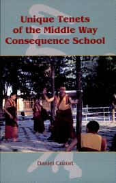 Unique Tenets of the Middle Way Consequence School: The Systematization of the Philosophy of the Indian Buddhist Prāsaṅgika- Mādhyamika School by the Tibetan Ge-luk-ba Scholastic Tradition